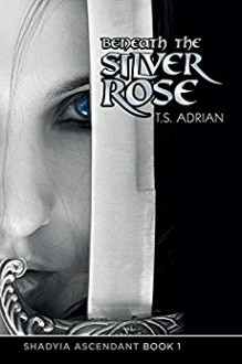 Beneath the Silver Rose (Shadyia Ascendant Book 1) - Adrian T. Curtis