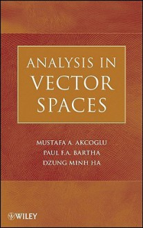 Analysis in Vector Spaces: A Course in Advanced Calculus - Mustafa A. Akcoglu, Paul F.A. Bartha, Dzung Minh Ha