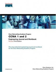 CCNA 1 and 2 Engineering Journal and Workbook, Revised (Cisco Networking Academy Program) (3rd Edition) - Cisco Systems Inc.