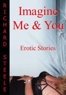 Imagine me and you - Richard Steele