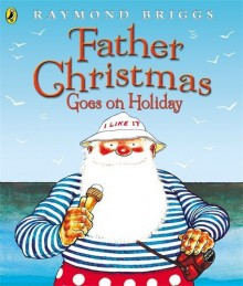 Father Christmas Goes on Holiday (Picture Puffin) by Briggs, Raymond (1995) Paperback - Raymond Briggs