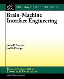 Brain-Machine Interface Engineering - Justin C. Sanchez, Justin C. Sanchez