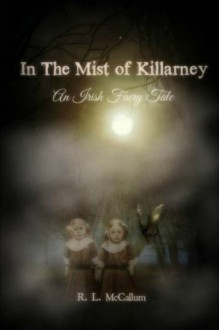 In the Mist of Killarney: A Faery Tale - Mr Robert Liam McCallum,R. L. McCallum