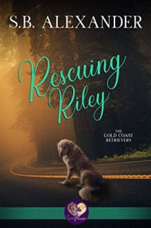 Rescuing Riley - S.B. Alexander
