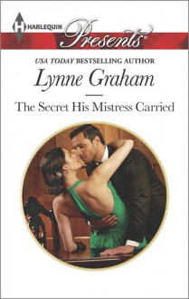The Secret His Mistress Carried - Lynne Graham