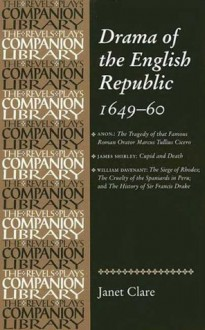 Drama of the English Republic, 1649-1660: Plays and Entertainments - Janet Clare