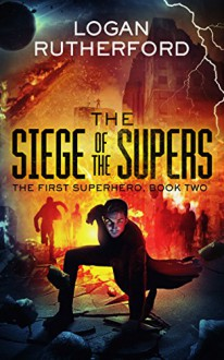The Siege of the Supers (The First Superhero Book 2) - Logan Rutherford