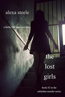 The Lost Girls (Book #2 in The Suburban Murder Series) - Alexa Steele