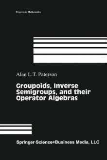 Groupoids, Inverse Semigroups, and Their Operator Algebras - Alan Paterson