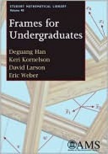 Frames for Undergraduates (Student Mathematical Library) - Deguang Han, David Larson