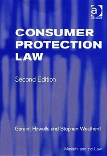 Consumer Protection Law (Markets and the Law) (Markets and the Law) (Markets and the Law) - Geraint G. Howells, Stephen Weatherill