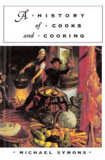 A History of Cooks and Cooking - Michael Symons