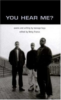 You Hear Me?: Poems and Writing by Teenage Boys - Betsy Franco
