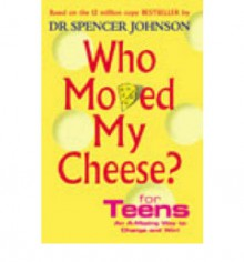 Who Moved My Cheese For Teens - Spencer Johnson