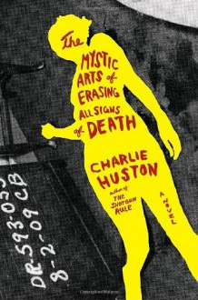 The Mystic Arts of Erasing All Signs of Death - Charlie Huston