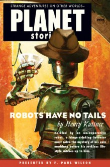Robots Have No Tails (Planet Stories Library) - Henry Kuttner