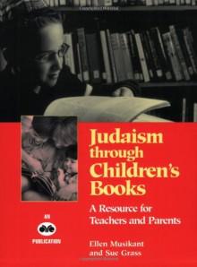 Judaism Through Children's Books: A Resource for Teachers and Parents - Ellen Musikant