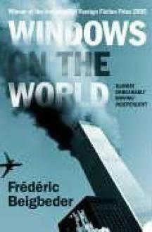 Windows On The World - Frédéric Beigbeder