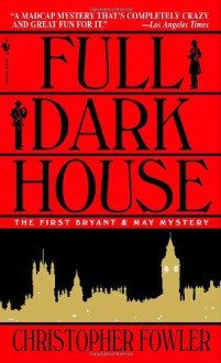 Full Dark House (Bryant & May Mysteries) - Christopher Fowler
