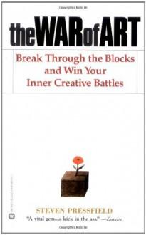 The War of Art: Break Through the Blocks & Win Your Inner Creative Battles - Steven Pressfield