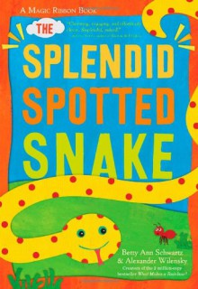 The Splendid Spotted Snake: A Magic Ribbon Book - Betty Schwartz, Alex Wilensky