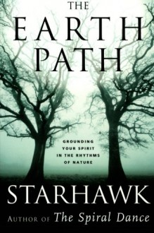 The Earth Path: Grounding Your Spirit in the Rhythms of Nature - Starhawk