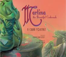 Martina the Beautiful Cockroach: A Cuban Folktale - Carmen Agra (RTL) Deedy
