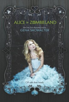Alice in Zombieland (The White Rabbit Chronicles) - Gena Showalter