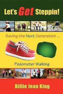 Let's Get Steppin! Saving the Next Generation..Pedometer Walking - Billie Jean King