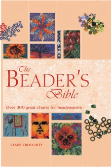 The Beader's Bible: Over 300 Great Charts for Beadweavers - Claire Crouchley