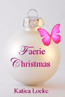 Faerie Christmas - Katica Locke