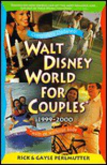 Walt Disney World for Couples 1999-2000 : With or Without Kids - Rick Perlmutter, Gayle Perlmutter