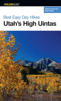 Best Easy Day Hikes Utah's High Uintas - Jeffrey Probst, Brad Probst