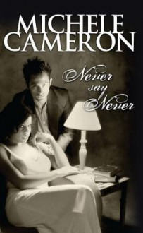 Never Say Never - Michele Cameron