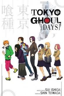 Tokyo Ghoul : Days - Shin Towada,Sui Ishida