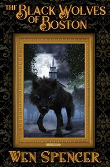 The Black Wolves of Boston - Wen Spencer