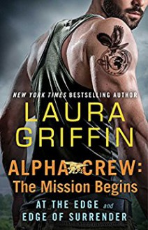 Alpha Crew: The Mission Begins: At the Edge and Edge of Surrender - Laura Griffin