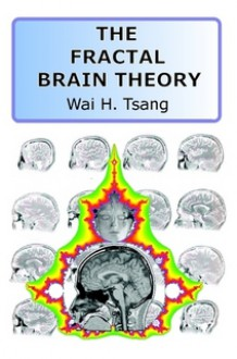 The Fractal Brain Theory - Wai Tsang