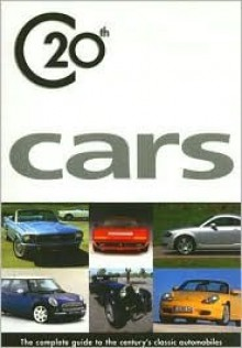 C20th Cars: The Complete Guide to the Century's Classic Automobiles - Hilton Holloway, Martin Buckley