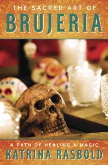 The Sacred Art of Brujeria - Katrina Rasbold