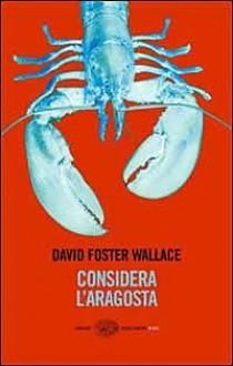 Considera l'aragosta - David Foster Wallace, Adelaide Cioni, Matteo Colombo