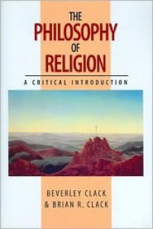 The Philosophy of Religion - Beverley Clack, Brian R. Clack