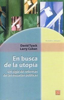 En Busca de La Utopia. Un Siglo de Reformas de Las Escuelas Publicas - Antonio Sarmiento