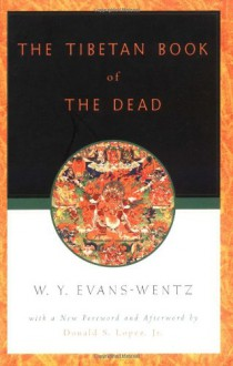 The Tibetan Book of the Dead: Or the After-Death Experiences on the Bardo Plane, according to Lama Kazi Dawa-Samdup's English Rendering - 'Karma-Glin-Pa', 'W. Y. Evans-Wentz', 'Donald S. Lopez Jr.'