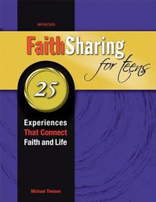 Faithsharing for Teens: 25 Experiences That Connect Faith and Life - Michael Theisen