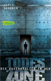 Die Auserwählten - In der Todeszone: Maze Runner 3 (Die Auserwählten – Maze Runner) - Katharina Hinderer,James Dashner,Anke Caroline Burger