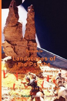 Landscapes of the Psyche: Sandplay in Jungian Analysis - Paolo Aite