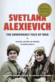 The Unwomanly Face of War: An Oral History of Women in World War II - Svetlana Alexievich,Larissa Volokhonsky,Richard Pevear