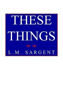 These Things - L. M. Sargent