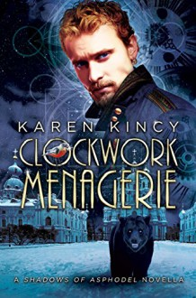 Clockwork Menagerie: A Shadows of Asphodel Novella - Karen Kincy